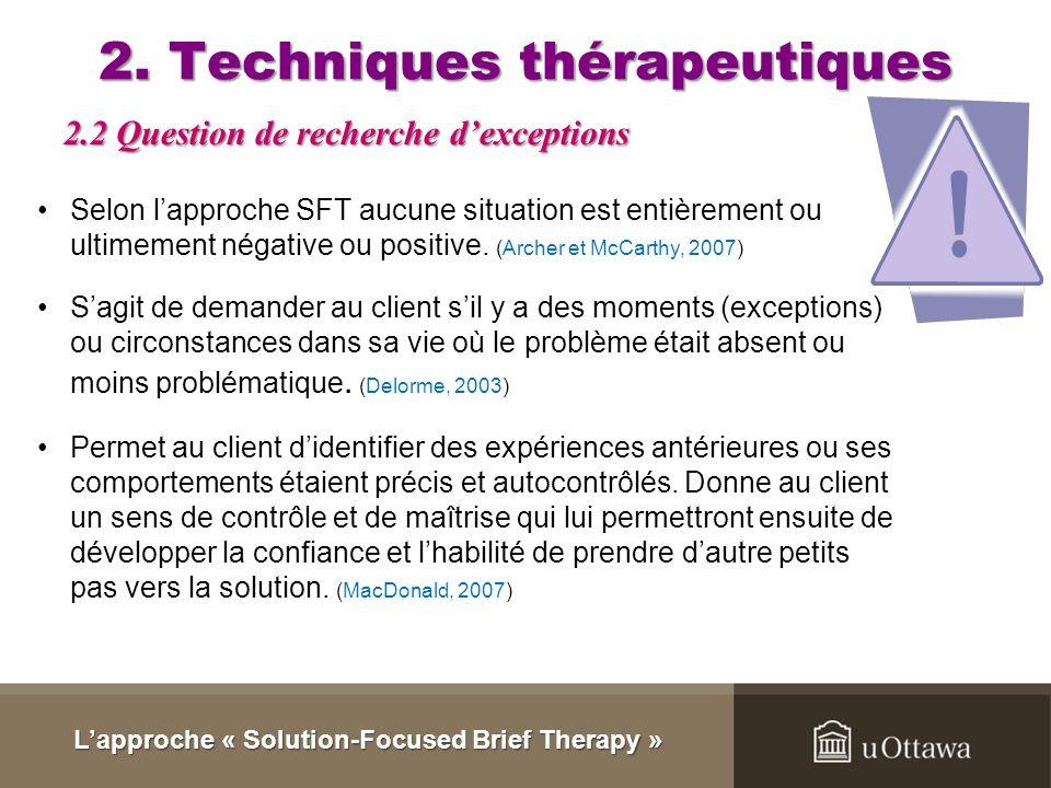 2. Techniques thérapeutiques Adaptée et perfectionnée par de Shazer. Il demandait à ses clients : « Supposez que cette nuit, il arrive un miracle pend