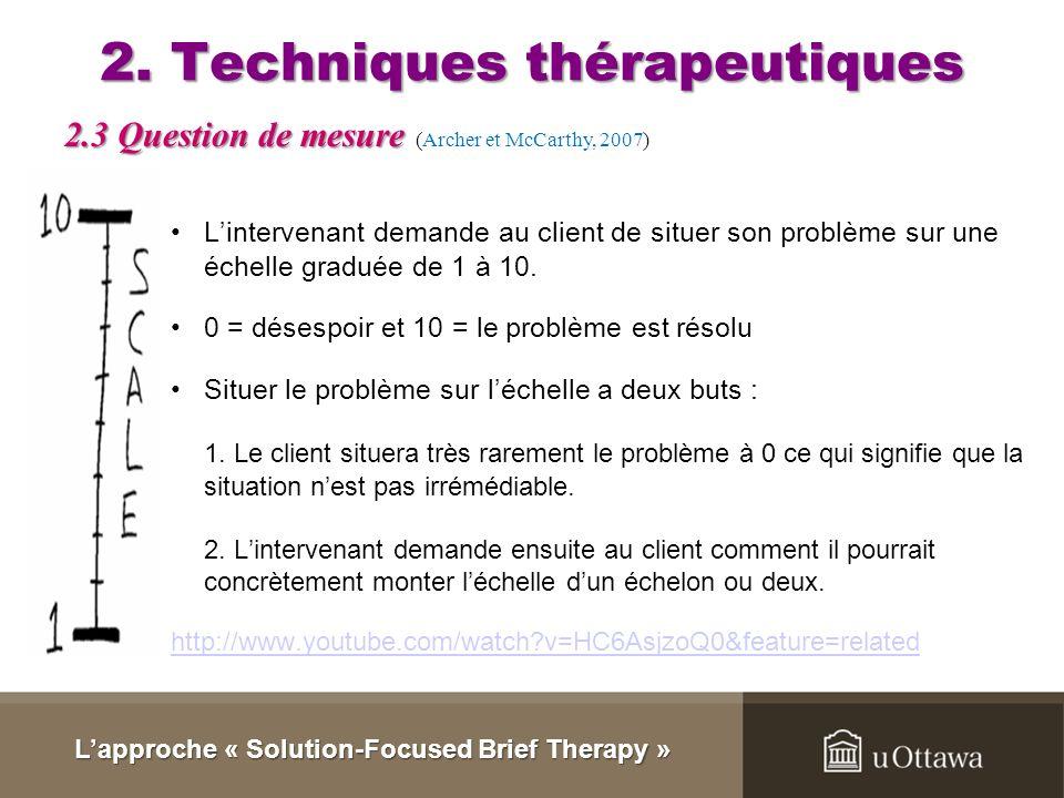 2. Techniques thérapeutiques Selon lapproche SFT aucune situation est entièrement ou ultimement négative ou positive. (Archer et McCarthy, 2007) Sagit