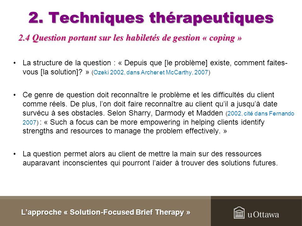 2. Techniques thérapeutiques Lintervenant demande au client de situer son problème sur une échelle graduée de 1 à 10. 0 = désespoir et 10 = le problèm