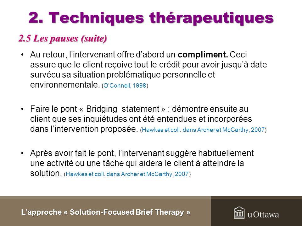 2. Techniques thérapeutiques Les pauses sont limage de marque de lapproche ( de Shazer dans Archer et McCarthy, 2007). Avant tout conseil donné au cli