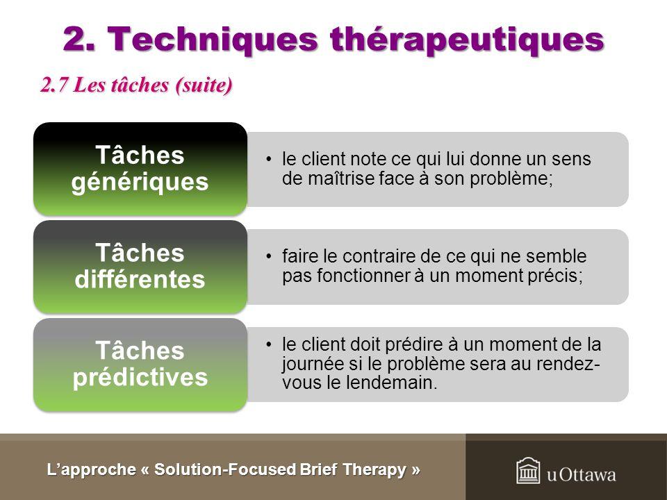 2. Techniques thérapeutiques Les tâches sont des genres de devoirs à effectuer par le client entre les séances. Elles sont spécifiques aux besoins et