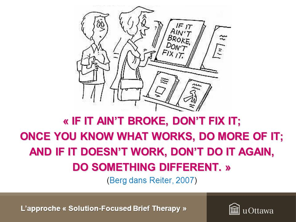 « IF IT AINT BROKE, DONT FIX IT; ONCE YOU KNOW WHAT WORKS, DO MORE OF IT; AND IF IT DOESNT WORK, DONT DO IT AGAIN, DO SOMETHING DIFFERENT.