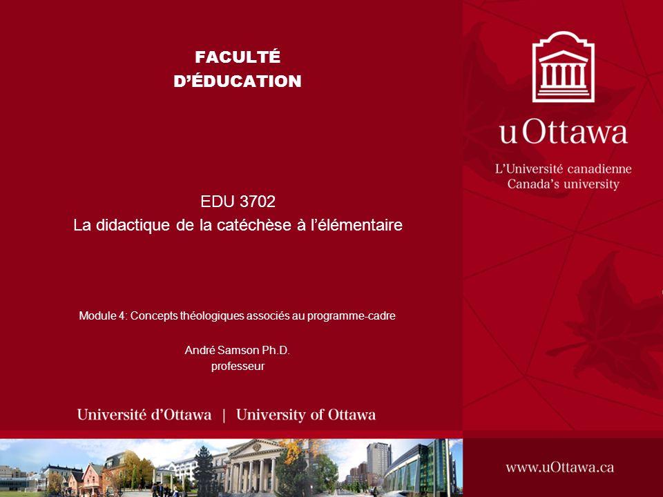 EDU 3702 - Module 4: Les concepts théologiques associés au programme-cadre Plan du module Introduction générale 1.