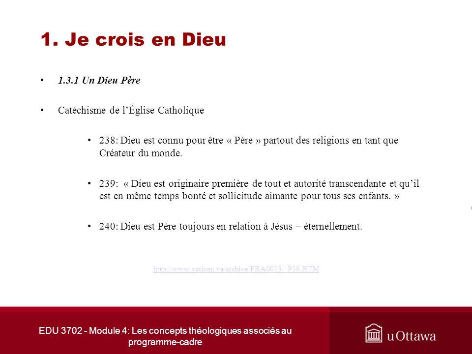EDU 3702 - Module 4: Les concepts théologiques associés au programme-cadre 1. Je crois en Dieu 1.3.1 Un Dieu Père Catéchisme de lÉglise Catholique 238