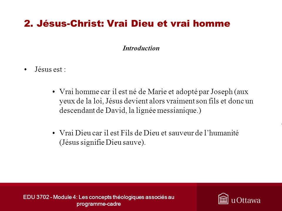 EDU 3702 - Module 4: Les concepts théologiques associés au programme-cadre 2. Jésus-Christ: Vrai Dieu et vrai homme Introduction Jésus est : Vrai homm