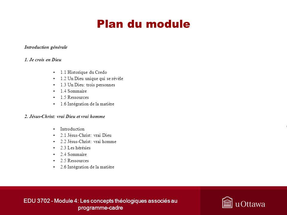 EDU 3702 - Module 4: Les concepts théologiques associés au programme-cadre Plan du module Introduction générale 1. Je crois en Dieu 1.1 Historique du