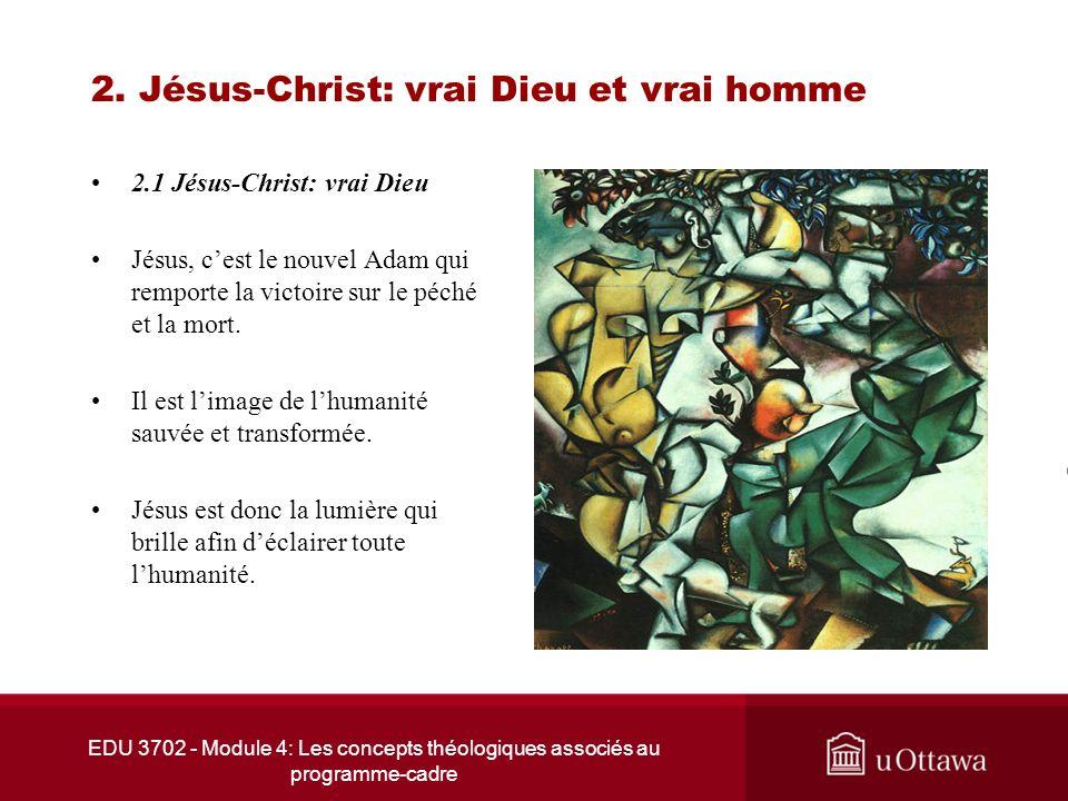 EDU 3702 - Module 4: Les concepts théologiques associés au programme-cadre 2. Jésus-Christ: vrai Dieu et vrai homme 2.1 Jésus-Christ: vrai Dieu Jésus,