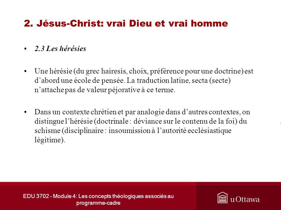 EDU 3702 - Module 4: Les concepts théologiques associés au programme-cadre 2. Jésus-Christ: vrai Dieu et vrai homme 2.3 Les hérésies Une hérésie (du g