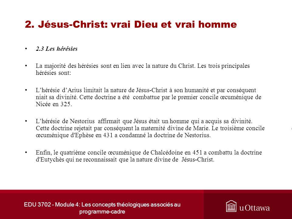 EDU 3702 - Module 4: Les concepts théologiques associés au programme-cadre 2. Jésus-Christ: vrai Dieu et vrai homme 2.3 Les hérésies La majorité des h