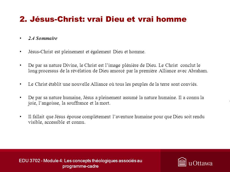 EDU 3702 - Module 4: Les concepts théologiques associés au programme-cadre 2. Jésus-Christ: vrai Dieu et vrai homme 2.4 Sommaire Jésus-Christ est plei