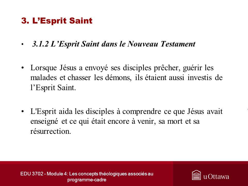 EDU 3702 - Module 4: Les concepts théologiques associés au programme-cadre 3. LEsprit Saint 3.1.2 LEsprit Saint dans le Nouveau Testament Lorsque Jésu
