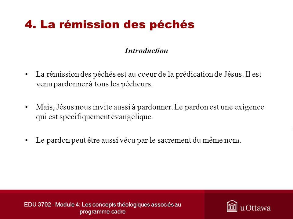 EDU 3702 - Module 4: Les concepts théologiques associés au programme-cadre 4. La rémission des péchés Introduction La rémission des péchés est au coeu