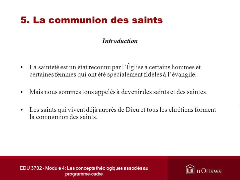 EDU 3702 - Module 4: Les concepts théologiques associés au programme-cadre 5. La communion des saints Introduction La sainteté est un état reconnu par