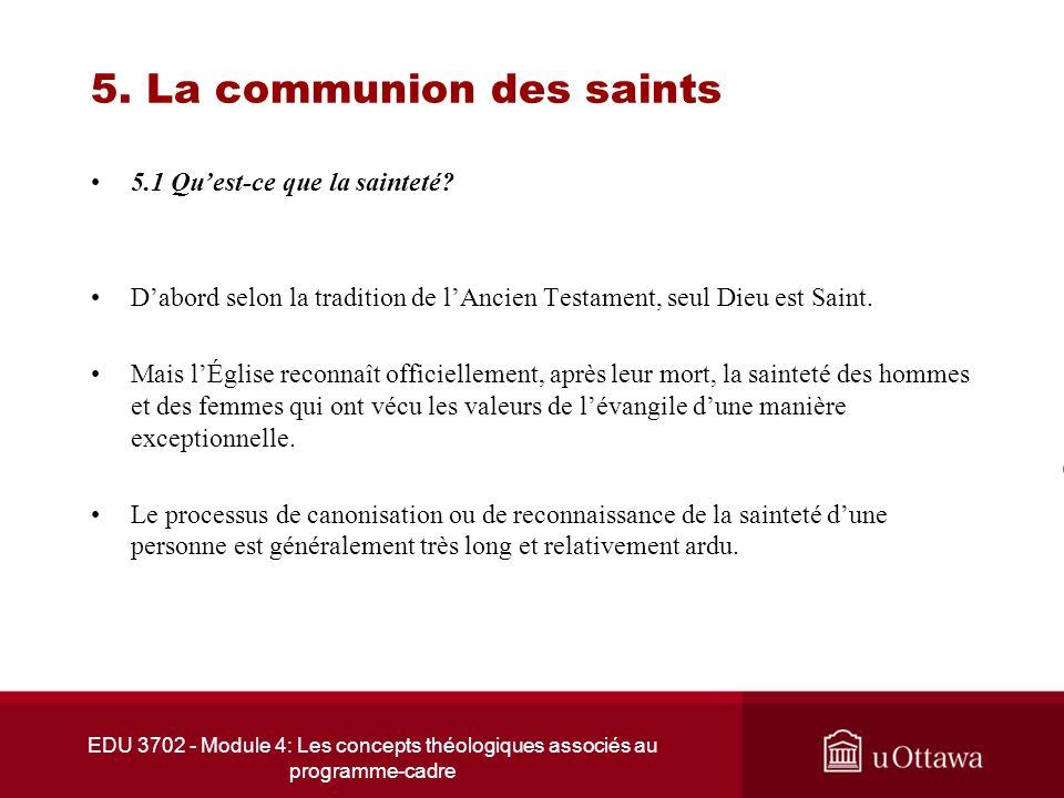 EDU 3702 - Module 4: Les concepts théologiques associés au programme-cadre 5. La communion des saints 5.1 Quest-ce que la sainteté? Dabord selon la tr