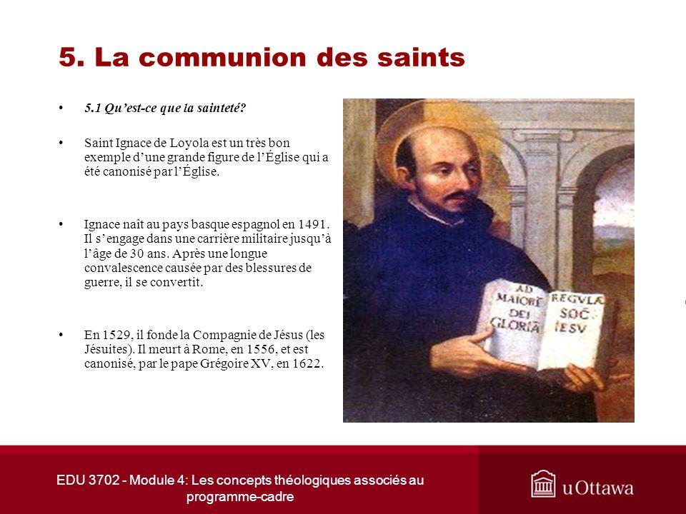 EDU 3702 - Module 4: Les concepts théologiques associés au programme-cadre 5. La communion des saints 5.1 Quest-ce que la sainteté? Saint Ignace de Lo