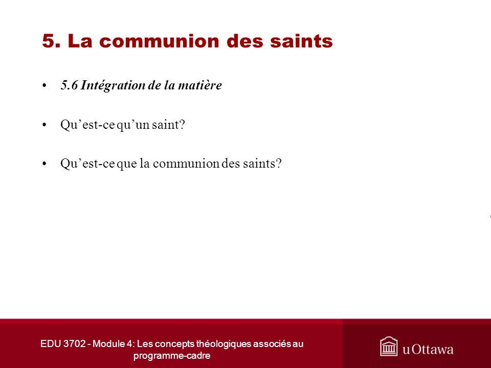 EDU 3702 - Module 4: Les concepts théologiques associés au programme-cadre 5. La communion des saints 5.6 Intégration de la matière Quest-ce quun sain