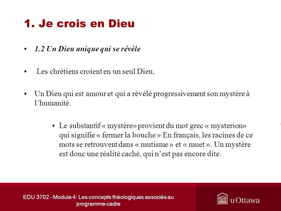 EDU 3702 - Module 4: Les concepts théologiques associés au programme-cadre 1. Je crois en Dieu 1.2 Un Dieu unique qui se révèle Les chrétiens croient