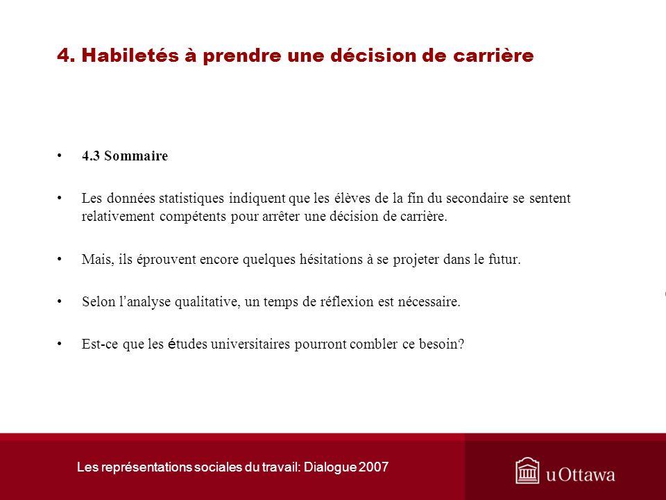 Les représentations sociales du travail: Dialogue 2007 4. Habiletés à prendre une décision de carrière 4.2 Les études postsecondaires : un temps de ré