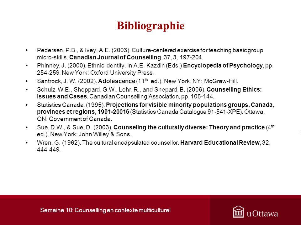 Semaine 10: Counselling en contexte multiculturel Bibliographie Arredondo, P., Toporek, R., Brown, S.P., Jones, J., Locke, D.C., Sanchez, J., & Stadler, H.