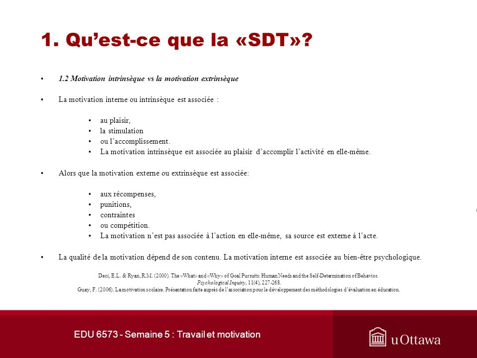 EDU 6573 - Semaine 5 : Travail et motivation 1. Quest-ce que la «SDT»? 1.2 Motivation intrinsèque vs la motivation extrinsèque Selon Ryan et Deci (200