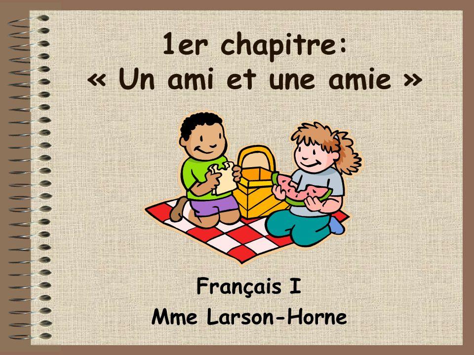 Français I Mme Larson-Horne 1er chapitre: « Un ami et une amie »