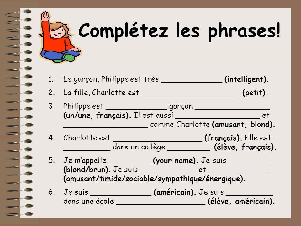 1.Le garçon, Philippe est très _____________ (intelligent). 2.La fille, Charlotte est _____________________ (petit). 3.Philippe est _____________ garç