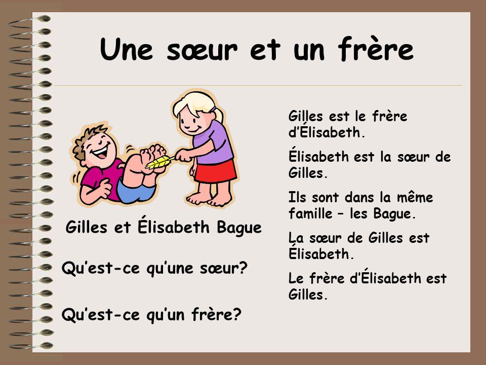 Une sœur et un frère Gilles est le frère dÉlisabeth. Élisabeth est la sœur de Gilles. Ils sont dans la même famille – les Bague. La sœur de Gilles est