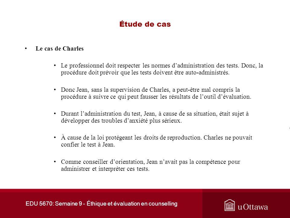 EDU 5670: Semaine 9 - Éthique et évaluation en counselling Étude de cas Le cas de Charles Jean décide de consulter Charles, un conseiller dorientation.