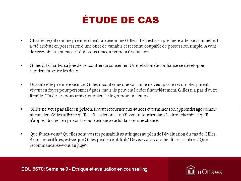 EDU 5670: Semaine 9 - Éthique et évaluation en counselling ÉTUDE DE CAS Charles reçoit comme premier client un dénommé Gilles.