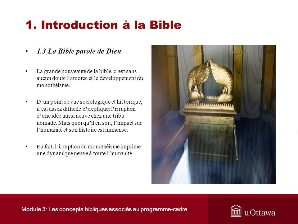 Module 3: Les concepts bibliques associés au programme-cadre 1. Introduction à la Bible 1.3 La Bible, parole de Dieu La Bible, selon le croyant, cest