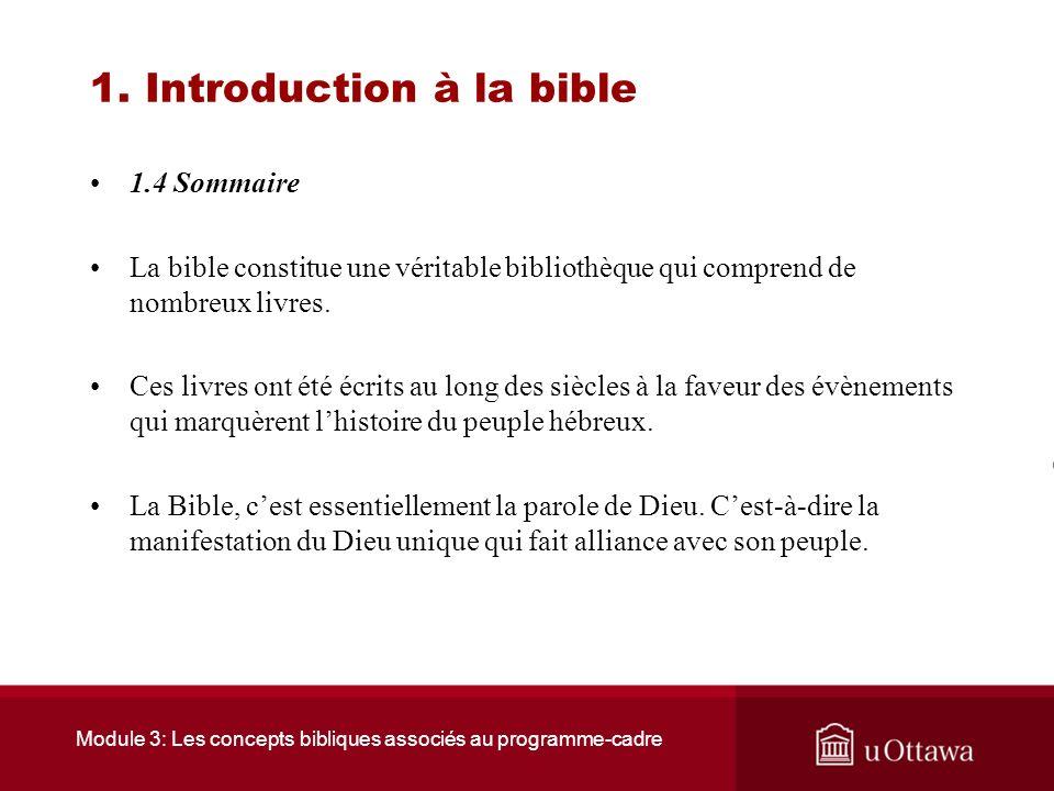 Module 3: Les concepts bibliques associés au programme-cadre 1. Introduction à la Bible 1.3 La Bible parole de Dieu La grande nouveauté de la bible, c