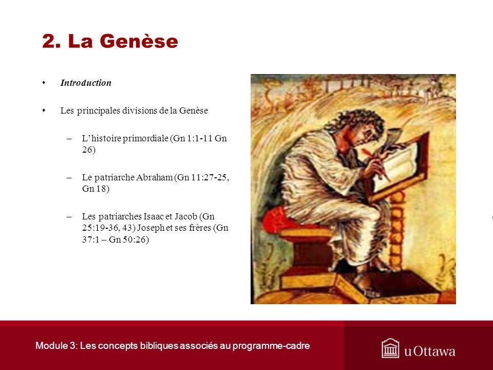 Module 3: Les concepts bibliques associés au programme-cadre 2. La Genèse Introduction La Genèse constitue le premier livre de la Bible. Ce livre débu