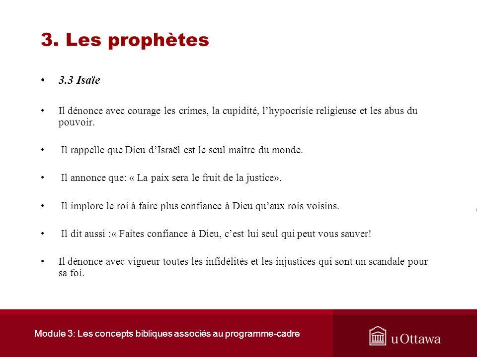 Module 3: Les concepts bibliques associés au programme-cadre 3. Les prophètes 3.3 Isaïe Isaïe est probablement né à Jérusalem en 765 av J.C. Cétait un