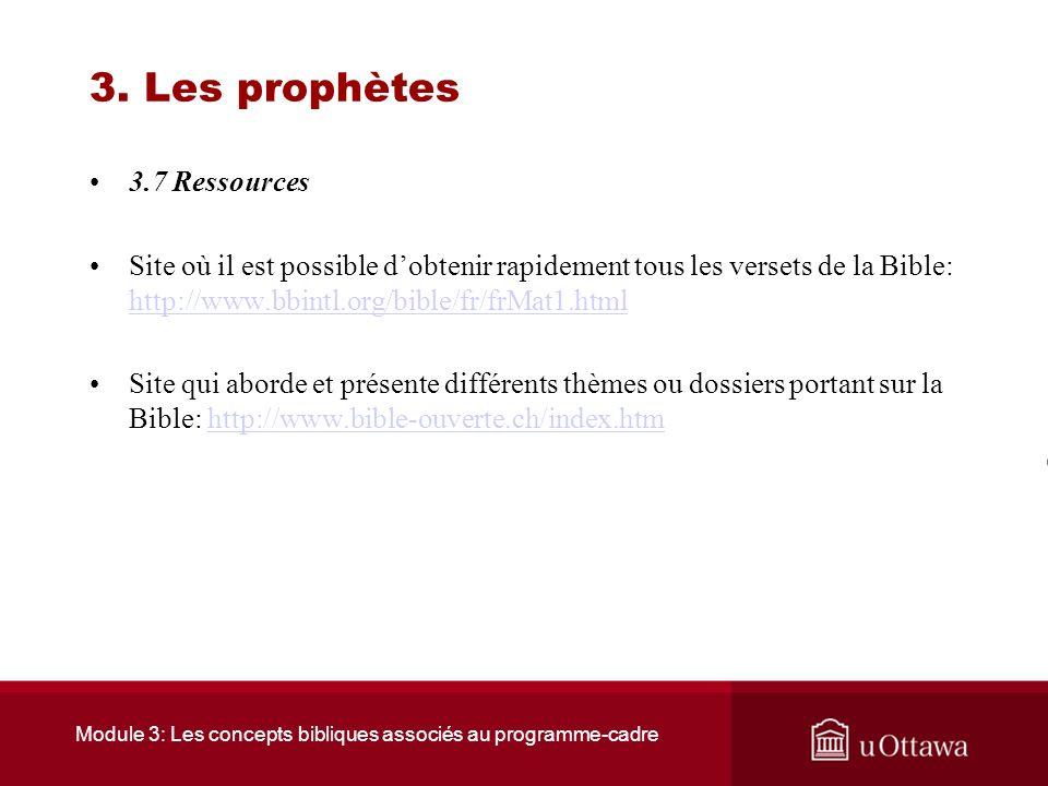 Module 3: Les concepts bibliques associés au programme-cadre 3. Les prophètes 3.6 Sommaire Les prophètes ne cherchent pas à prédire lavenir. Bien au c