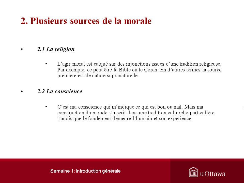 Semaine 1: Introduction générale 2. Plusieurs sources de la morale Comment guider le comportement moral? Faut-il sen remettre à une autorité supranatu