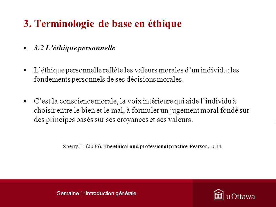 Semaine 1: Introduction générale 3. Terminologie de base 3.1 Léthique générale Léthique peut être définie comme étant létude philosophique du comporte