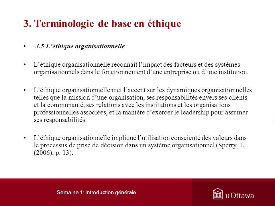 Semaine 1: Introduction générale 3. Terminologie de base en éthique 3.4 Léthique professionnelle Léthique professionnelle a pour but daider les profes