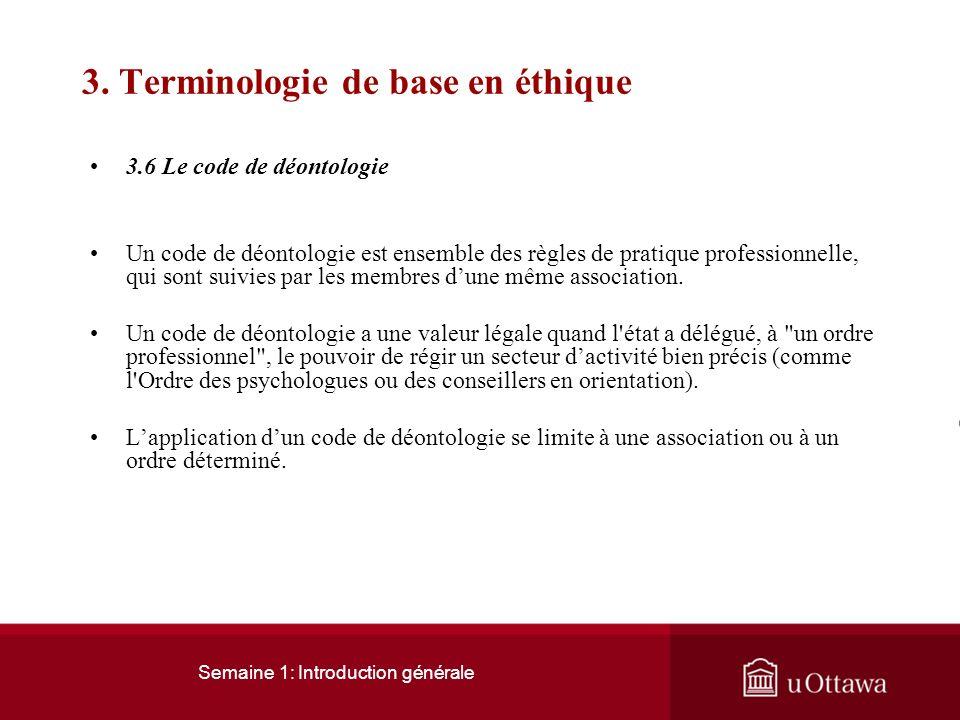 Semaine 1: Introduction générale 3. Terminologie de base en éthique 3.5 Léthique organisationnelle Léthique organisationnelle reconnaît limpact des fa