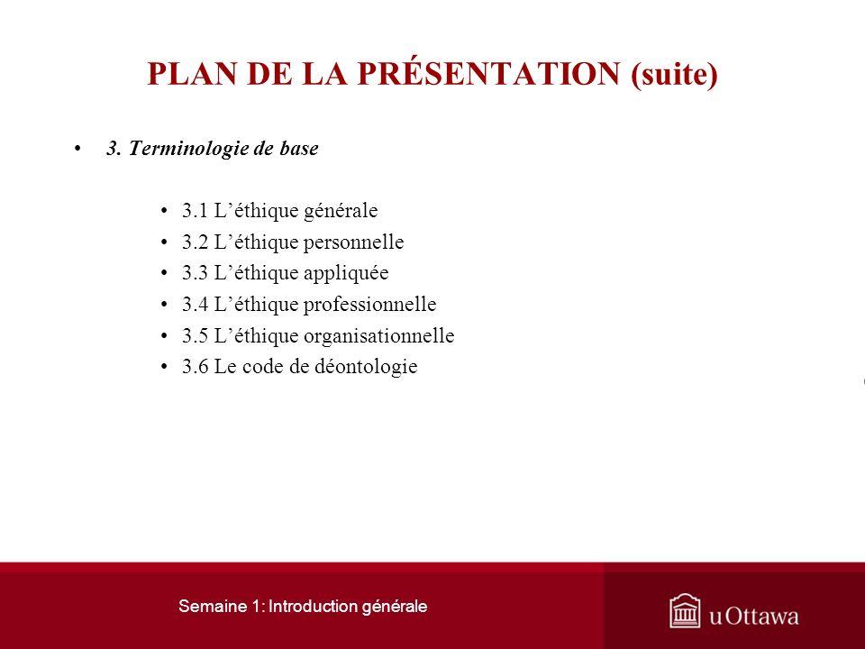 Semaine 1: Introduction générale PLAN DE LA PRÉSENTATION 1. Comment définir léthique ? 1.1 Morale et éthique 1.2 Léthique: une loi ? 1.3 Signification