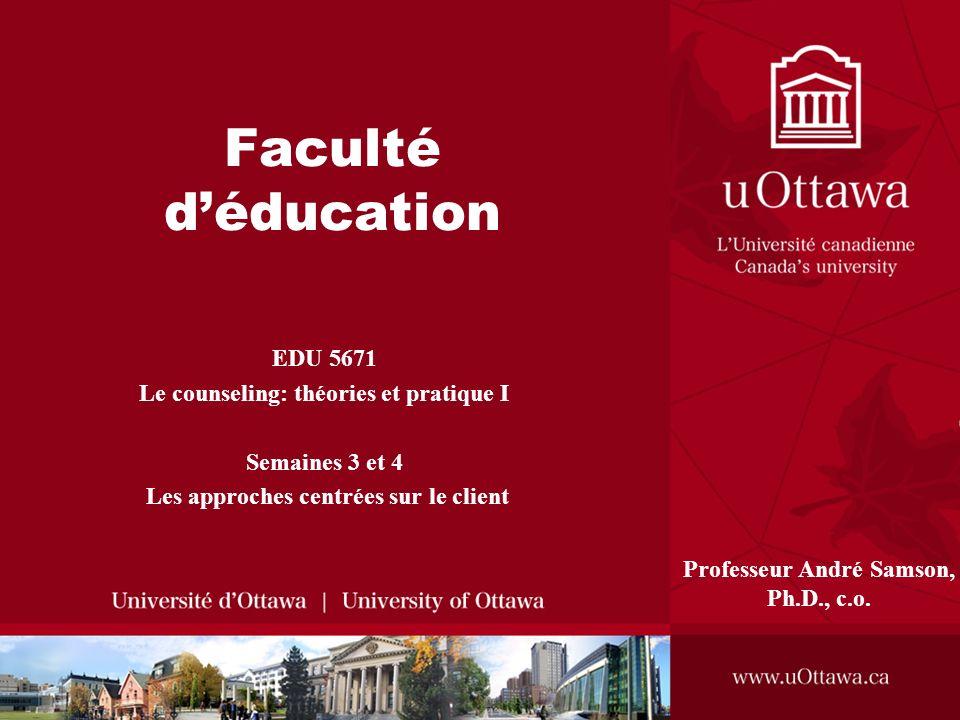 Faculté déducation EDU 5671 Le counseling: théories et pratique I Semaines 3 et 4 Les approches centrées sur le client Professeur André Samson, Ph.D., c.o.