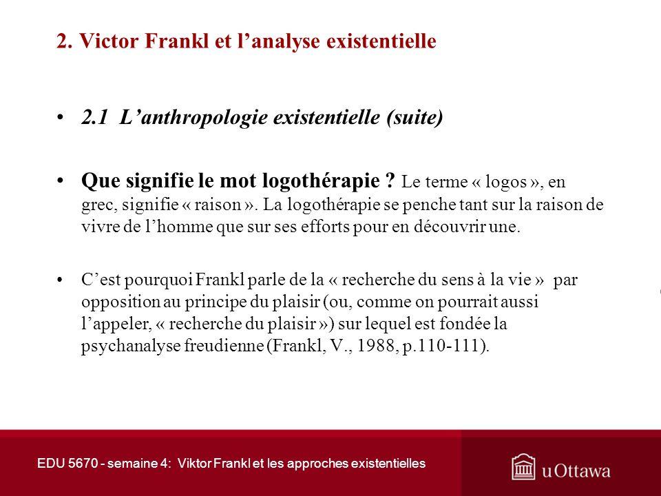 2. Victor Frankl et lanalyse existentielle 2.1 Lanthropologie existentielle Selon Frankl, « chaque psychothérapie se fonde sur une anthropologie « Je
