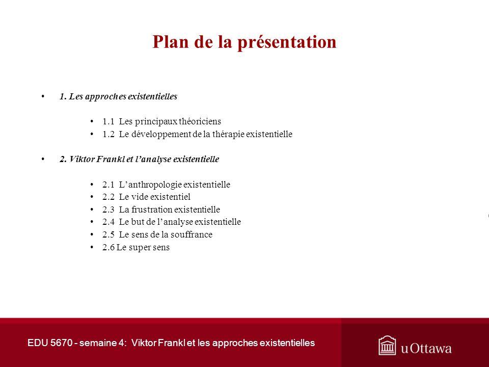 EDU 5670 - semaine 4: Viktor Frankl et les approches existentielles Plan de la présentation 1.