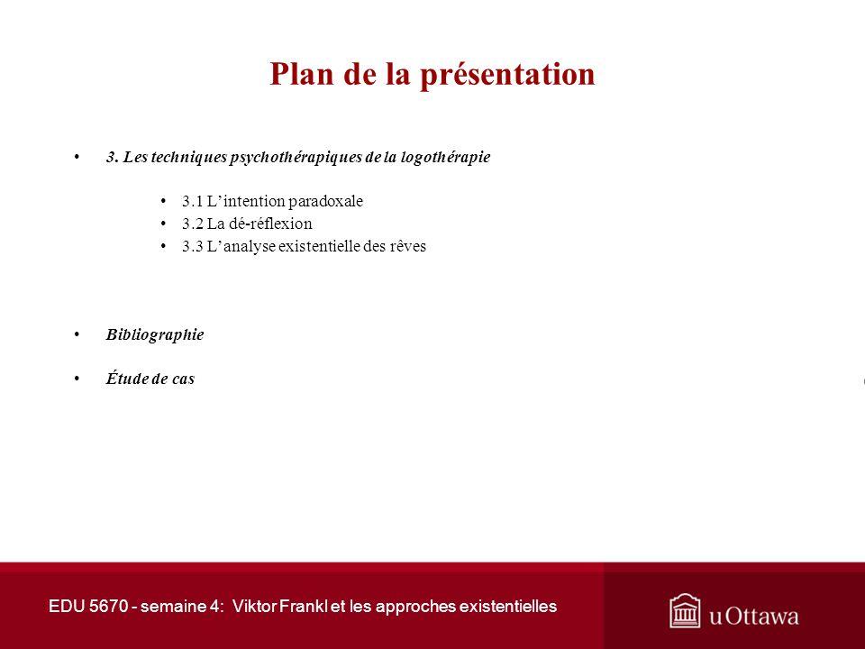 EDU 5670 - semaine 4: Viktor Frankl et les approches existentielles Plan de la présentation 3.