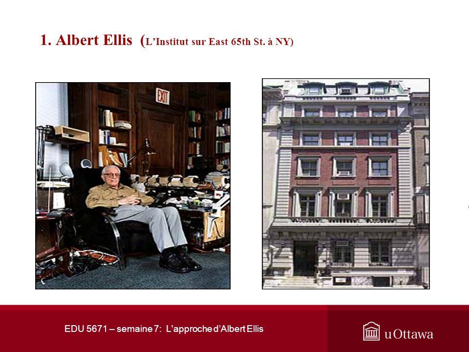 EDU 5671 – semaine 7: L'approche dAlbert Ellis 1. Albert Ellis Les ouvrages les plus populaires dAlbert Ellis sont: Sex Without Guilt (1958), The Ency
