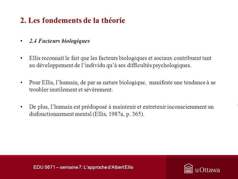 EDU 5671 – semaine 7 : L'approche dAlbert Ellis 2. Les fondements de la théorie 2.3 La rationalité La rationalité fait référence à lutilisation de mét