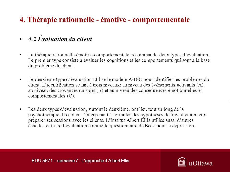 EDU 5671 – semaine 7: L'approche dAlbert Ellis 4. Thérapie rationnelle - émotive - comportementale 4.1 Objectifs de la thérapie En général, la thérapi