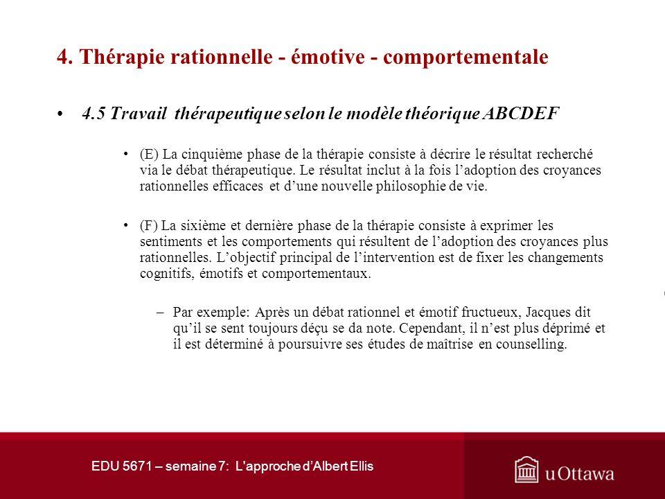 EDU 5671 – semaine 7: L'approche dAlbert Ellis 4. Thérapie rationnelle - émotive - comportementale 4.5 Travail thérapeutique selon le modèle théorique