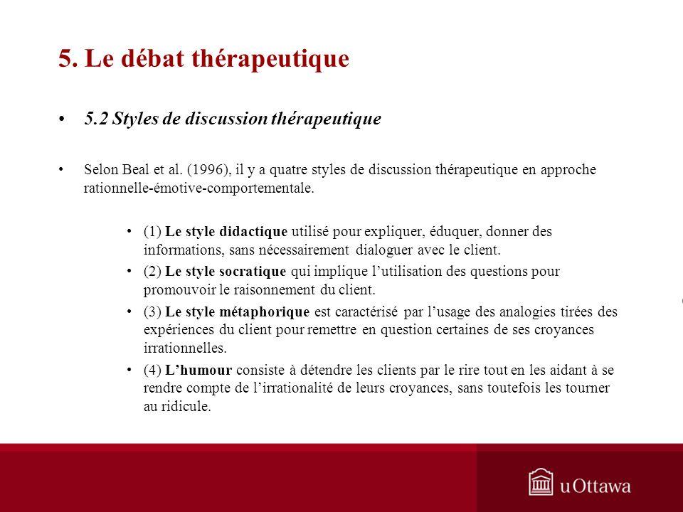EDU 5671 – semaine 7: L'approche dAlbert Ellis 5. Le débat thérapeutique 5.1 Stratégies pour le débat thérapeutique Ellis préconise lusage de techniqu