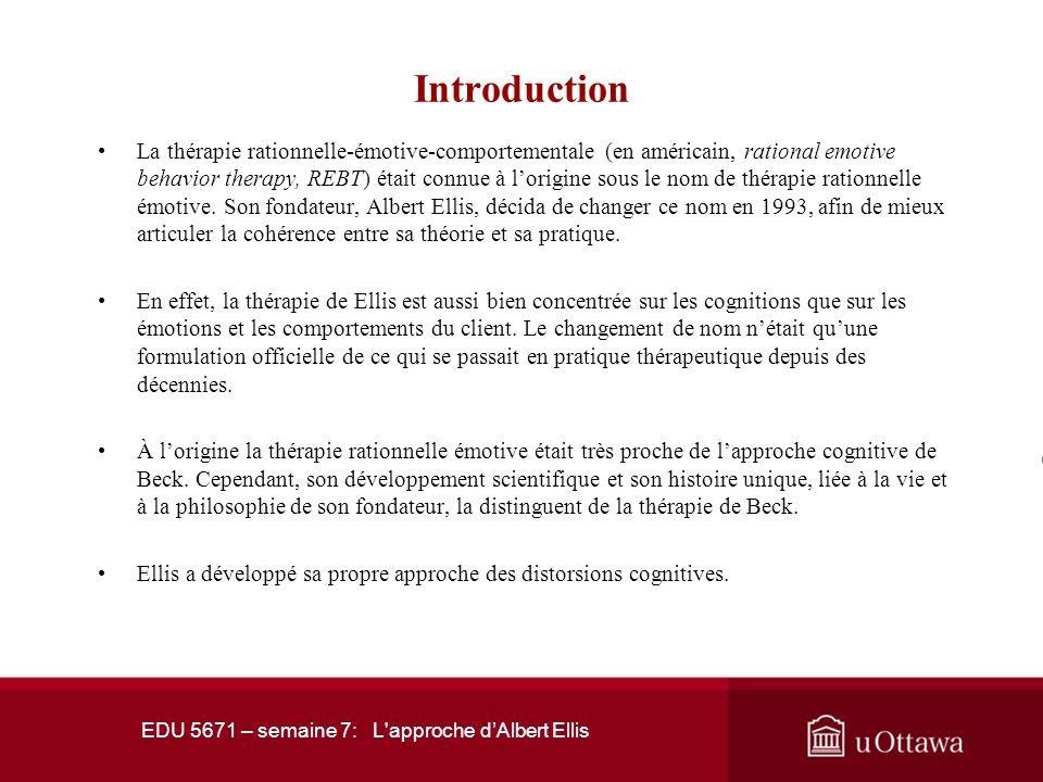 EDU 5671 – semaine 7: L'approche dAlbert Ellis Plan de la présentation 4. Thérapie rationnelle-émotive-comportementale 4.1 Objectifs de la thérapie 4.