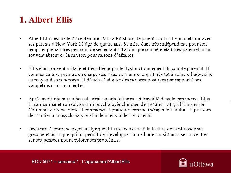 EDU 5671 – semaine 7: L'approche dAlbert Ellis Introduction La thérapie émotive-rationnelle-comportementale vise le changement sur deux niveaux: »La R